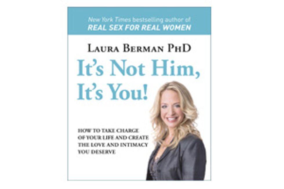 Laura Berman: It's Not Him, It's You!