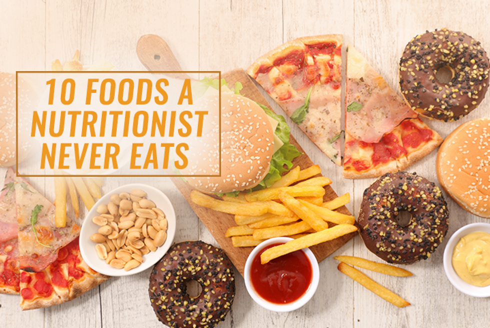 10 Foods a Nutritionist Never Eats